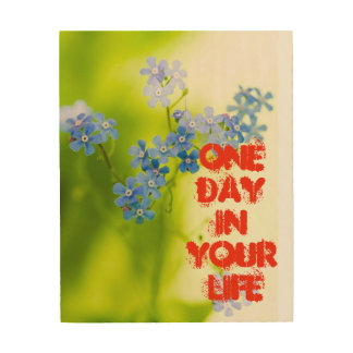 One Day In Your Life Wood Print