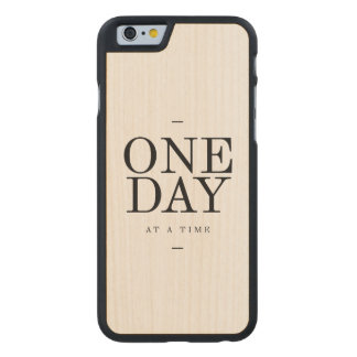 One Day Inspiring Quote White Black Gifts Carved Maple iPhone 6 Case