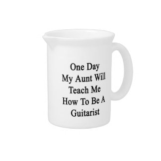 One Day My Aunt Will Teach Me How To Be A Guitaris Beverage Pitcher