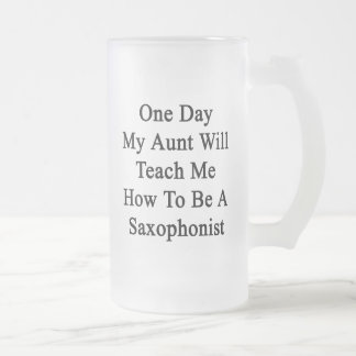 One Day My Aunt Will Teach Me How To Be A Saxophon Frosted Glass Beer Mug
