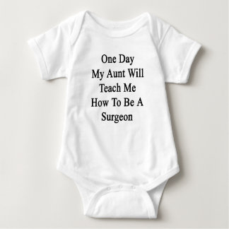 One Day My Aunt Will Teach Me How To Be A Surgeon. T-shirt