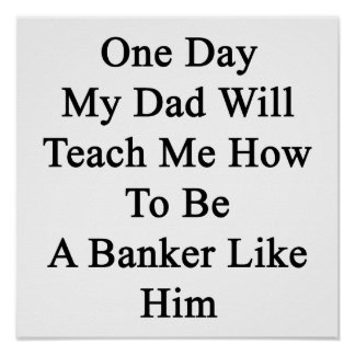 One Day My Dad Will Teach Me How To Be A Banker Li Poster