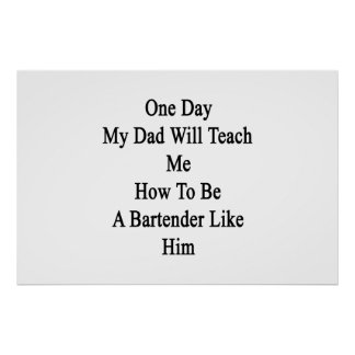 One Day My Dad Will Teach Me How To Be A Bartender Poster