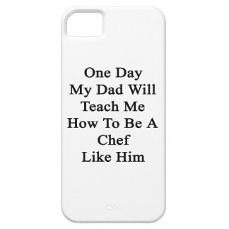 One Day My Dad Will Teach Me How To Be A Chef Like iPhone 5 Cover