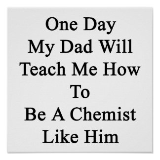 One Day My Dad Will Teach Me How To Be A Chemist L Poster