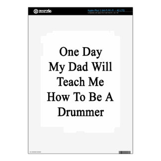 One Day My Dad Will Teach Me How To Be A Drummer iPad 3 Skins