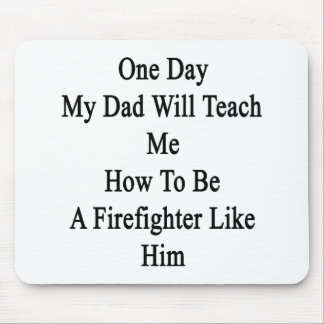 One Day My Dad Will Teach Me How To Be A Firefight Mouse Pad