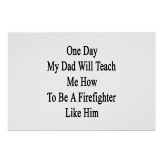 One Day My Dad Will Teach Me How To Be A Firefight Poster