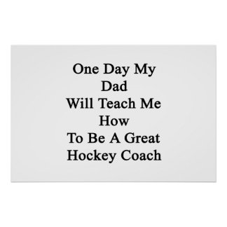 One Day My Dad Will Teach Me How To Be A Great Hoc Poster