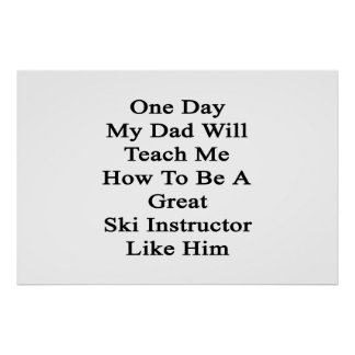 One Day My Dad Will Teach Me How To Be A Great Ski Poster