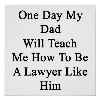 One Day My Dad Will Teach Me How To Be A Lawyer Li Poster