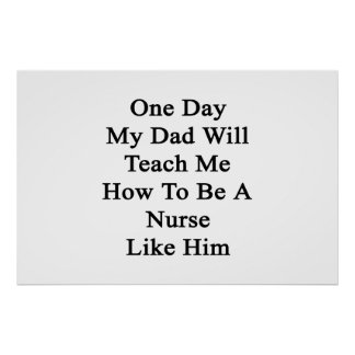 One Day My Dad Will Teach Me How To Be A Nurse Lik Poster