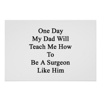 One Day My Dad Will Teach Me How To Be A Surgeon L Poster