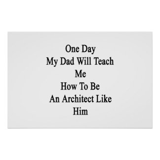 One Day My Dad Will Teach Me How To Be An Architec Poster