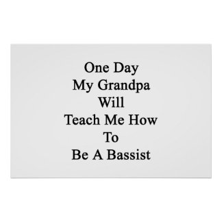 One Day My Grandpa Will Teach Me How To Be A Bassi Poster