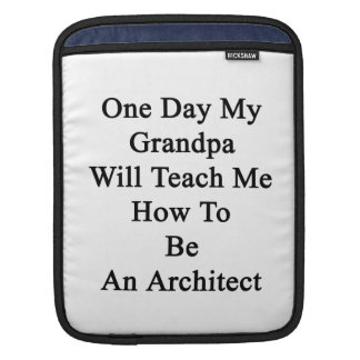 One Day My Grandpa Will Teach Me How To Be An Arch iPad Sleeve