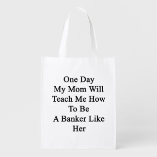 One Day My Mom Will Teach Me How To Be A Banker Li Grocery Bags