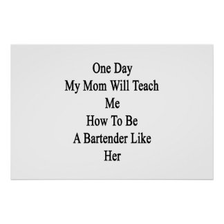 One Day My Mom Will Teach Me How To Be A Bartender Poster
