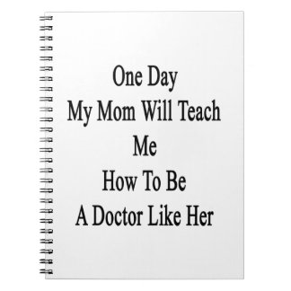 One Day My Mom Will Teach Me How To Be A Doctor Li Note Book