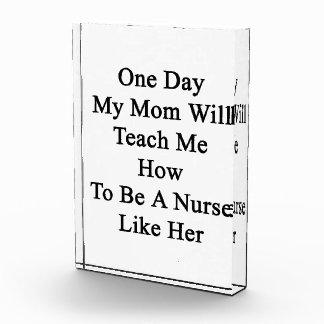 One Day My Mom Will Teach Me How To Be A Nurse Lik Awards