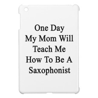 One Day My Mom Will Teach Me How To Be A Saxophoni iPad Mini Cover