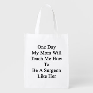 One Day My Mom Will Teach Me How To Be A Surgeon L Reusable Grocery Bag