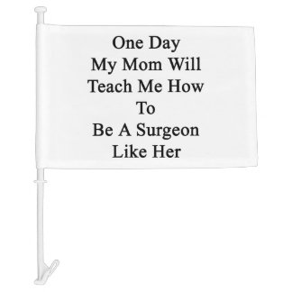 One Day My Mom Will Teach Me How To Be A Surgeon L Car Flag