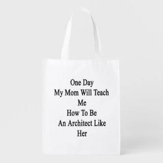 One Day My Mom Will Teach Me How To Be An Architec Reusable Grocery Bags