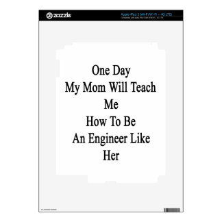One Day My Mom Will Teach Me How To Be An Engineer iPad 3 Skins