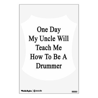 One Day My Uncle Will Teach Me How To Be A Drummer Wall Decal