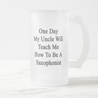 One Day My Uncle Will Teach Me How To Be A Saxopho Frosted Glass Beer Mug