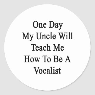 One Day My Uncle Will Teach Me How To Be A Vocalis Classic Round Sticker