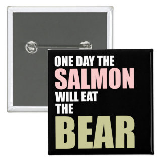 One Day the Salmon Will Eat the Bear Button
