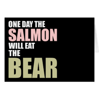 One Day the Salmon Will Eat the Bear Card