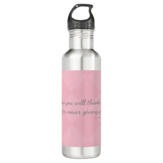 One day U will thank yourself for never giving up. Water Bottle