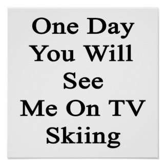 One Day You Will See Me On TV Skiing Poster