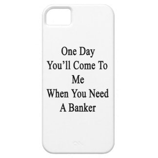 One Day You'll Come To Me When You Need A Banker iPhone SE/5/5s Case