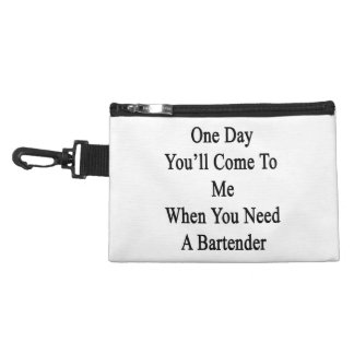 One Day You'll Come To Me When You Need A Bartende Accessory Bag