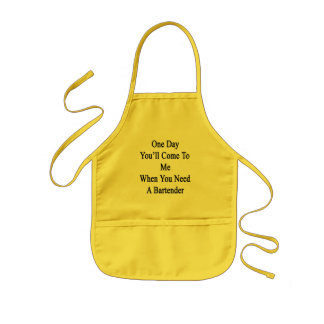 One Day You'll Come To Me When You Need A Bartende Kids' Apron