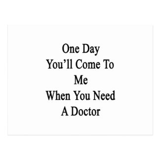 One Day You'll Come To Me When You Need A Doctor Postcard