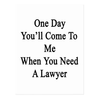 One Day You'll Come To Me When You Need A Lawyer.p Postcard
