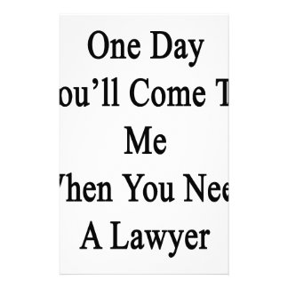 One Day You'll Come To Me When You Need A Lawyer.p Stationery