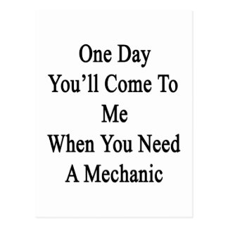 One Day You'll Come To Me When You Need A Mechanic Postcard