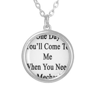 One Day You'll Come To Me When You Need A Mechanic Silver Plated Necklace