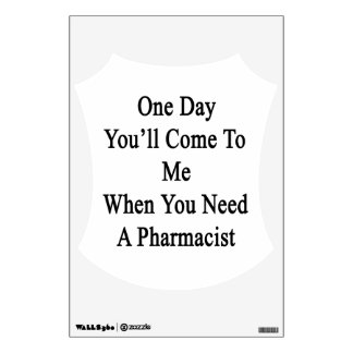 One Day You'll Come To Me When You Need A Pharmaci Wall Sticker