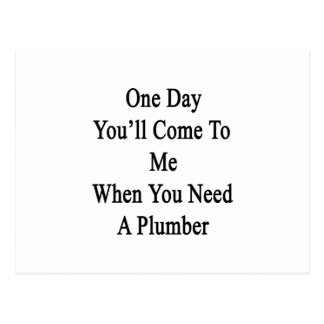 One Day You'll Come To Me When You Need A Plumber. Postcard