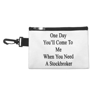 One Day You'll Come To Me When You Need A Stockbro Accessory Bag