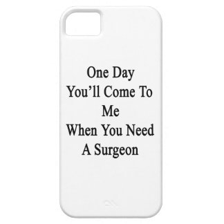 One Day You'll Come To Me When You Need A Surgeon. iPhone SE/5/5s Case