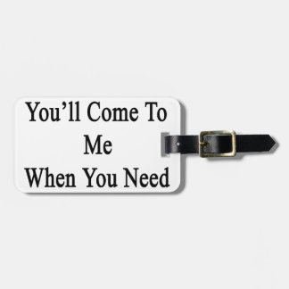 One Day You'll Come To Me When You Need An Electri Luggage Tag