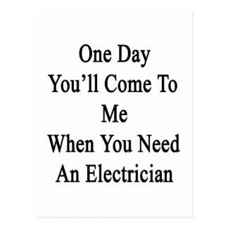 One Day You'll Come To Me When You Need An Electri Postcard